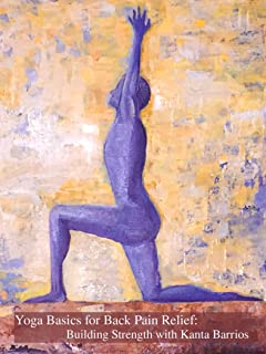 Yoga Basics for Back Pain Relief: Building Strength with Kanta Barrios