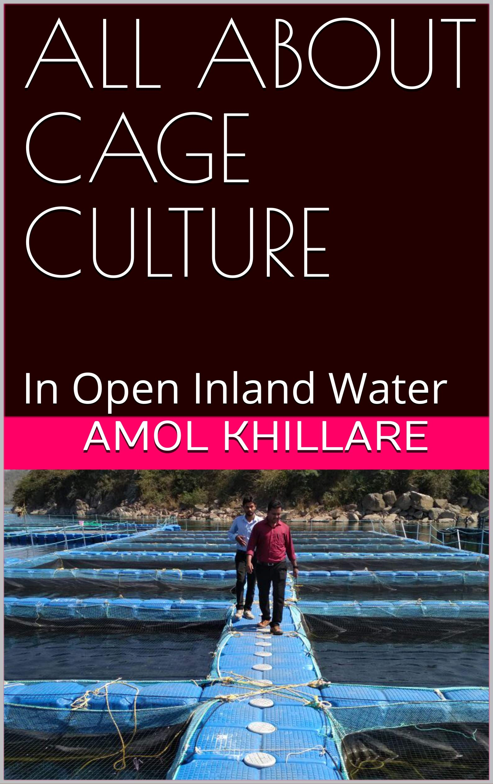 ALL ABOUT CAGE CULTURE: In Open Inland Water (Lumbini Aquaculture Book 2)