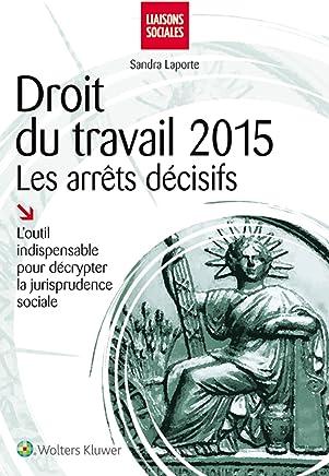 Droit du travail 2015 : Les arrêts décisifs