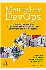 Manual De DevOps: Como obter agilidade, confiabilidade e segurança em organizações tecnológicas eBook Kindle