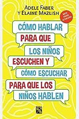 Cómo hablar para que los niños escuchen. Nueva edición actualizada: Y cómo escuchar para que los niños hablen (Fuera de colección) (Spanish Edition) Kindle Edition