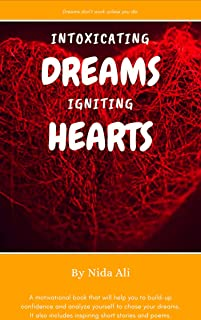 Intoxicating Dreams Igniting Hearts: A motivational book that will help you to build-up confidence and analyze yourself to chase your dreams.