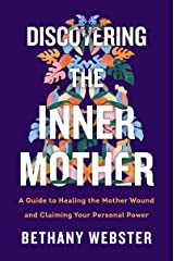 Discovering the Inner Mother: A Guide to Healing the Mother Wound and Claiming Your Personal Power Kindle Edition