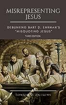 "MISREPRESENTING JESUS: Debunking Bart D. Ehrman's ""Misquoting Jesus"""