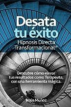 """Desata tu Éxito """"Hipnosis Directa Transformacional®"""": Descubre cómo elevar tus resultados como Terapeuta, con una Herramie..."""