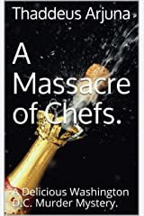A Massacre of Chefs.: A Delicious Washington D.C. Murder Mystery. Kindle Edition