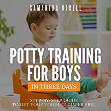 Potty Training for Boys in Three Days: Step-by-Step Guide to Get Your Toddler Diaper Free: Baby Training for Modern Parent...