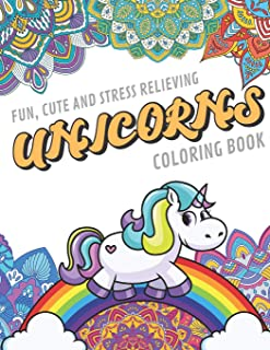 Fun Cute And Stress Relieving Unicorns Coloring Book: Find Relaxation And Mindfulness By Coloring the Stress Away With Our Beautiful Black and White ... Gag Gift or Birthday Present or Holidays