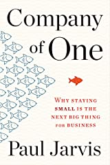 Company of One: Why Staying Small Is the Next Big Thing for Business Kindle Edition