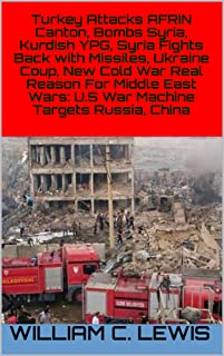 Turkey Attacks AFRIN Canton, Bombs Syria, Kurdish YPG, Syria Fights Back with Missiles, Ukraine Coup, New Cold War Real Reason For Middle East Wars: U.S War Machine Targets Russia, China