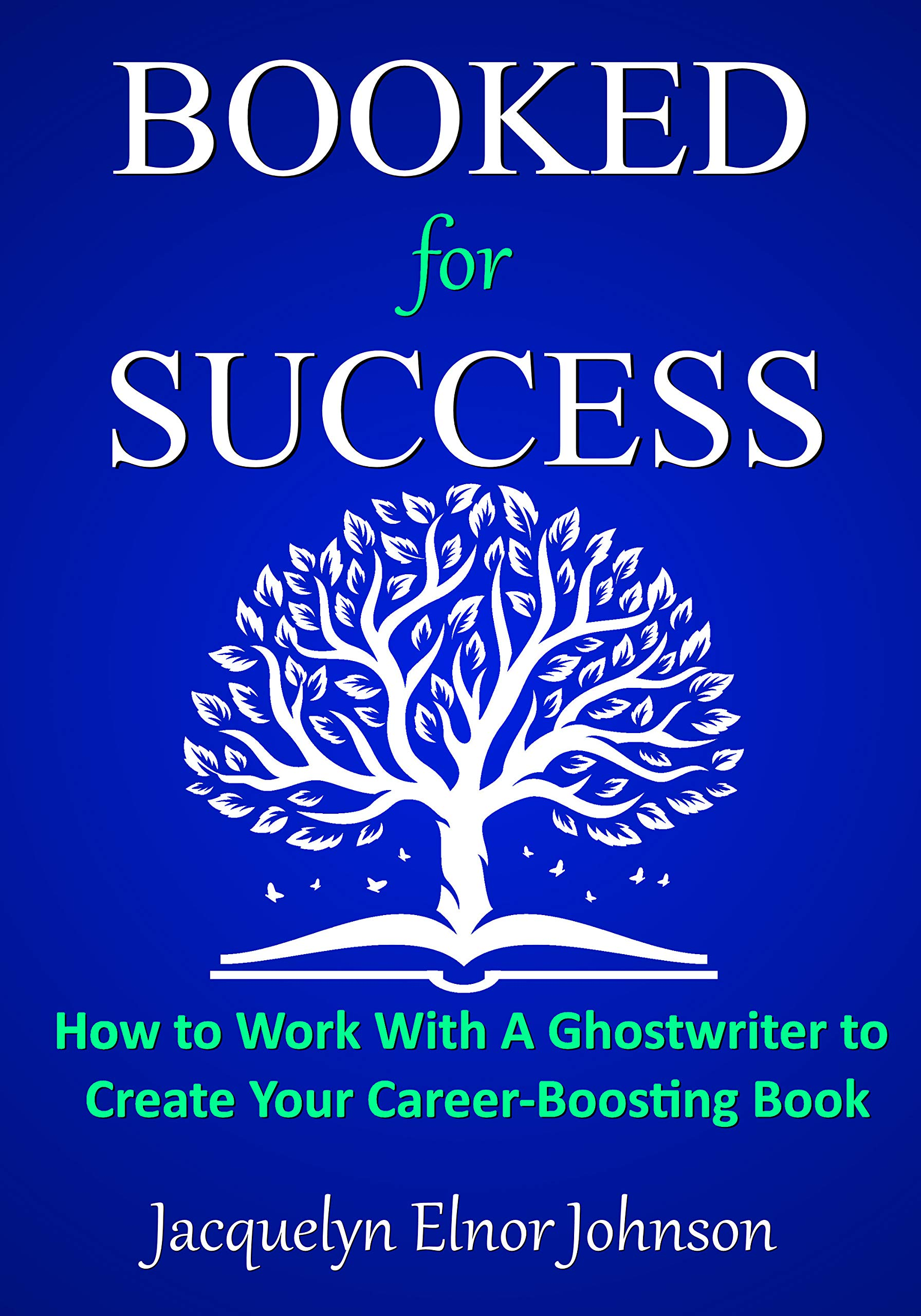 Booked for Success: How to Work With A Ghostwriter To Create Your Book