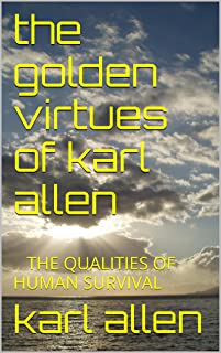 the golden virtues of karl allen: �� THE QUALITIES OF HUMAN SURVIVAL (English Edition)