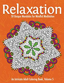 Relaxation: 50 Unique Mandalas for Mindful Meditation (An Intricate Adult Coloring Book, Volume 5)
