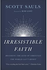 Irresistible Faith: Becoming the Kind of Christian the World Can't Resist Kindle Edition