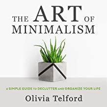 The Art of Minimalism: A Simple Guide to Declutter and Organize Your Life