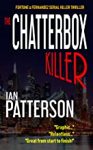 THE CHATTERBOX KILLER: A KILLER WHO LIKES TO TALK. A COP WHO LIKES TO LISTEN! WHO DIES FIRST? (Fortune & Fernandez Serial Killer Thriller Book 1)