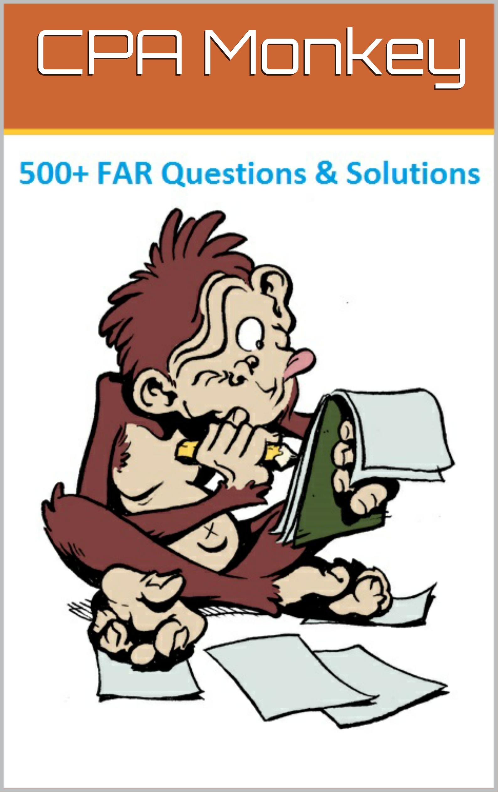 CPA Monkey - 500+ Multiple Choice Questions for Financial Accounting & Reporting (FAR) 2020-2021 Edition