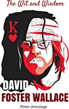 David Foster Wallace: The Wit and Wisdom of David Foster Wallace