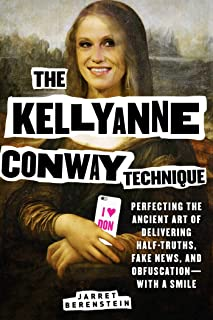 The Kellyanne Conway Technique: Perfecting the Ancient Art