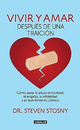 Vivir y amar después de una traición: Cómo sanar el abuso emocional, el engaño, la infidelidad y el resentimiento crón (Spanish Edition)