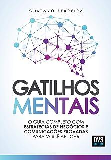 Capa do livro Gatilhos Mentais: O Guia Completo com Estratégias de Negócios e Comunicações Provadas Para Você Aplicar