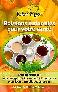 Boissons naturelles pour votre santé: Petit guide digital avec quelques boissons naturelles et leurs propriétés naturelles et curatives (Nature Passion t. 0) (French Edition)