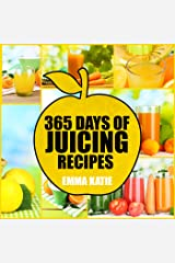 365 Days of Juicing Recipes: A Juicing Cookbook with Over 365 Juice Recipes Book for Beginners, Cleanse Detox Weight Loss and Healthy Lifestyle Kindle Edition