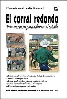 El corral redondo: Primeros pasos para adiestrar al caballo: Adiestramiento en el corral redondo y trabajo básico en tierra (Cómo adiestrar al caballo nº 1)