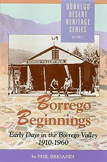 Borrego Beginnings: Early Days in the Borrego Valley, 1910-1960 (Borrego Desert Heritage Series)