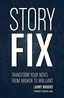 "Story Fix: ""Transform Your Novel from Broken to Brilliant Foreword by Michael Hauge"""