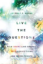 Live the Questions: How Searching Shapes Our Convictions and Commitments