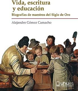 VIDA, ESCRITURA Y EDUCACIÓN: Biografías de maestros del Siglo de Oro (Biblioteca Biográfica del Renacimiento Español nº 4) (Spanish Edition)