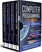 COMPUTER PROGRAMMING FOR BEGINNERS: 4 Books in 1. LINUX COMMAND-LINE + PYTHON Programming + NETWORKING + HACKING with KALI LINUX. Cybersecurity, Wireless, ... and Penetration Testing (English Edition)
