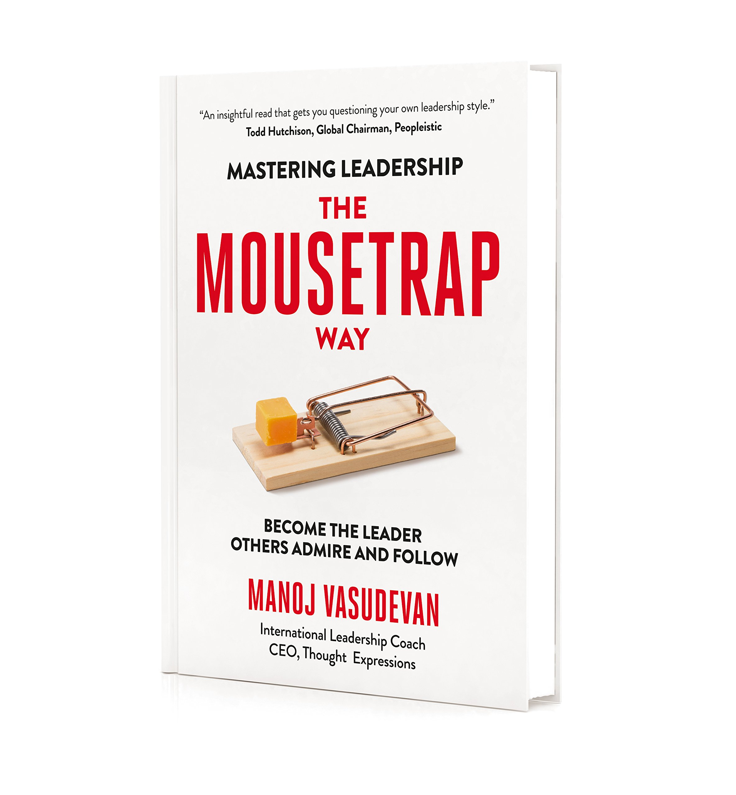 Mastering Leadership The Mousetrap Way: Become the leader others admire and follow