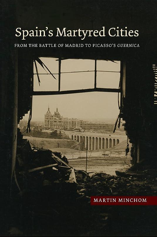 戦略登山家自然公園Spain's Martyred Cities: From the Battle of Madrid to Picasso's Guernica (The Canada Blanch/Sussex Academic Studie) (English Edition)