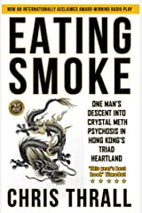 Eating Smoke: One Man's Descent Into Crystal Meth Psychosis in Hong Kong's Triad Heartland (Eating Smoke Series Book 1) Kindle Edition