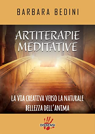 Artiterapie meditative. La via creativa verso la naturale bellezza dellanima