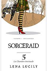 Sorceraid, Episode 5 : La Chambre émeraude: Saison 1 : Décadence Format Kindle