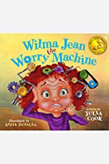 Wilma Jean the Worry Machine: A Picture Book About Worry and Anxiety Kindle Edition