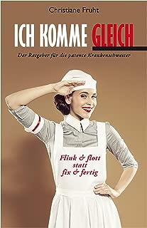 ICH KOMME GLEICH. Der Ratgeber für die patente Krankenschwester. (German Edition)