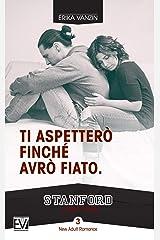 Ti aspetterò finché avrò fiato (Stanford Series Vol. 3) (Italian Edition) Kindle Edition