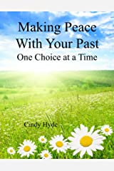 Making Peace With Your Past: One Choice at a Time Kindle Edition