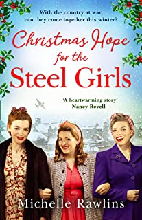 Christmas Hope for the Steel Girls: Curl up this Christmas with the most heartwarming wartime saga about love, friendship ...