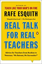 Real Talk for Real Teachers: Advice for Teachers from Rookies to Veterans: