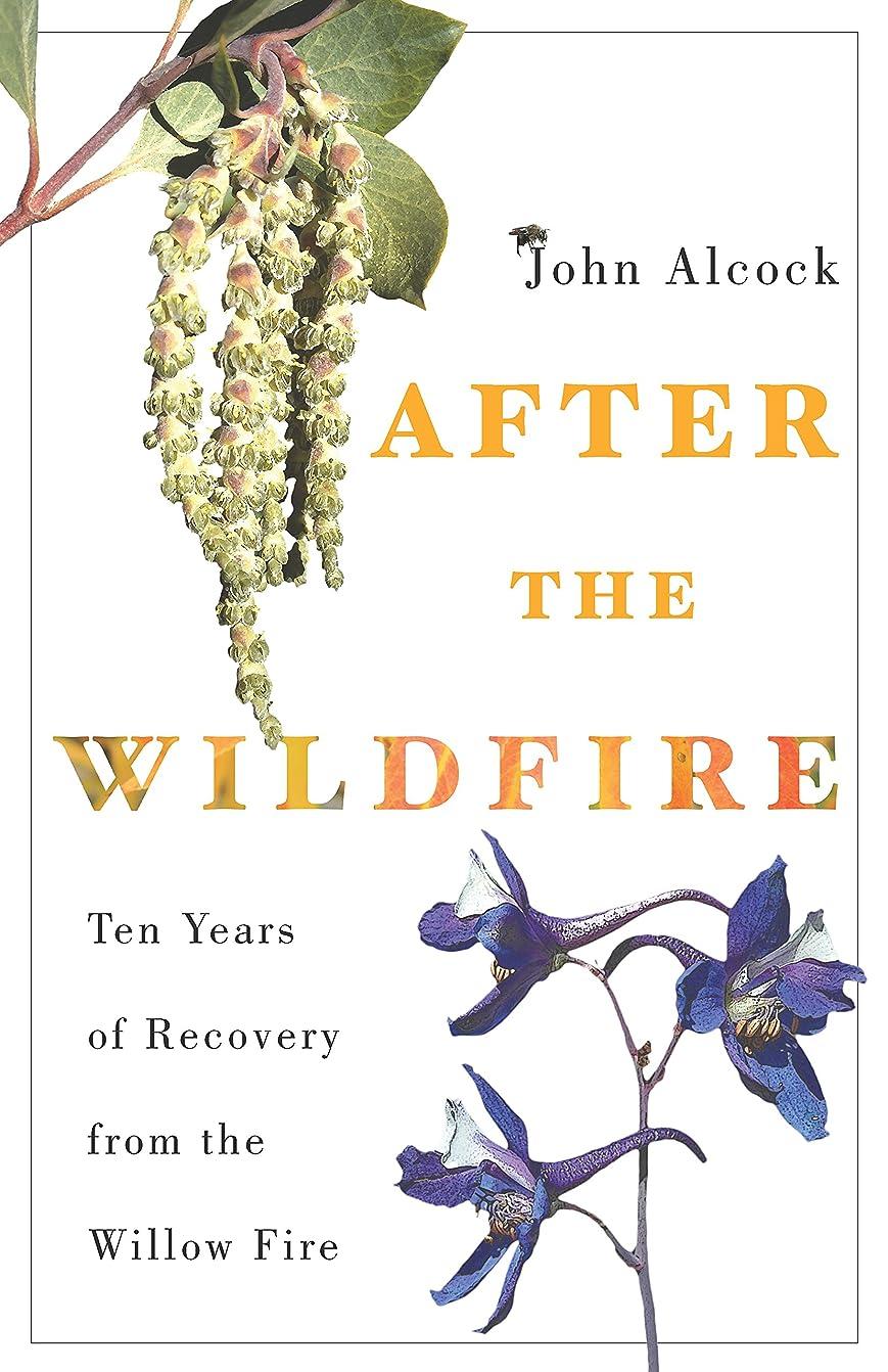 包括的信頼引き算After the Wildfire: Ten Years of Recovery from the Willow Fire (English Edition)