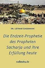 Die Endzeit-Prophetie des Propheten Sacharja und ihre Erfüllung heute: Endkampf um Jerusalem und Schlacht von Harmageddon Kindle Ausgabe