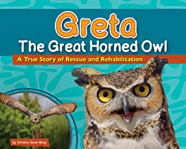 Greta the Great Horned Owl: A True Story of Rescue and Rehabilitation (Wildlife Rescue Stories)