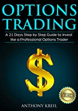 Options Trading: A 21 Days Step by Step Guide to Invest like a Real Professional Options Trader (Lessons Explained in Simple Terms, Money Management System, Psychology, Analysis, Secrets and More!)