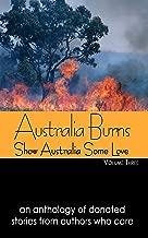 Australia Burns Volume Three (Show Australia Some Love Book 3)