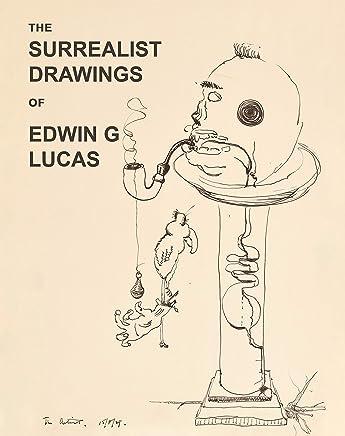 The Surrealist Drawings of Edwin G. Lucas